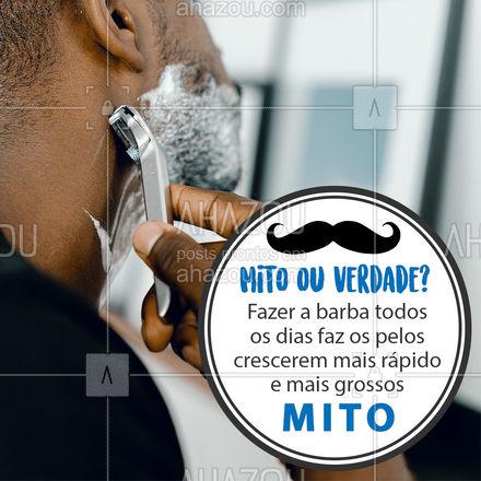 MITO!!! O que define a velocidade de crescimento dos seus pelos, bem como a espessura e a cor são os seus genes, são a frequência de se barbear! #MitoouVerdade #DicasBarbeiro #AhazouBeauty  #barberLife #barbearia