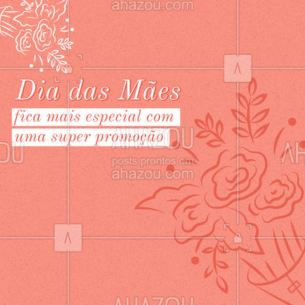 O Dia das Mães já é um dia especial e maravilhoso, mas quando tem uma promoção incrível, fica muito melhor. Não percam! #promoção #diadasmães #ahazou #editável #motivacional #especialdiadasmães