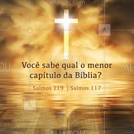 O menor é Salmos 117, e o maior é o Salmos 119! E aí, acertou? #AhazouFé  #fécristã #Cristo #religiao #salmos #curiosidades
