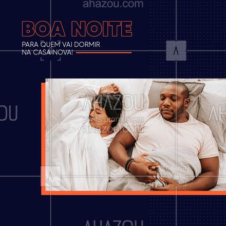 Boa noite pra todo mundo, mas em especial para quem vai dormir na casa nova. E você, também vai ter uma boa noite? ? #AhazouImobiliaria #AhazouConstrutora #AhazouImobiliaria #AhazouConstrutora  #mercadoimobiliario #corretordeimoveis