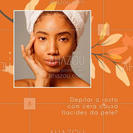 Mito!A depilação dos pelos faciais com cera não é capaz de causar flacidez local, mas é um método agressivo que pode levar a um processo inflamatório. Realizar o procedimento com pinça ou linha é mais indicado. #AhazouBeauty  #bemestar #epilação #beleza #depilação #depilaçãoalaser