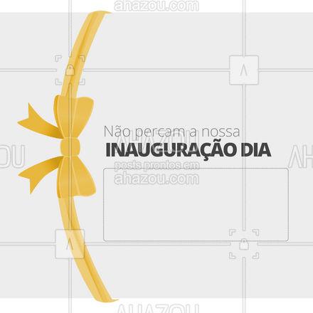 Dia (colocar dia aqui), vocês não podem perder a nossa inauguração. Venham conhecer o nosso espaço e aproveitar esse dia conosco. #inauguração #ahazou #comunicado #convite #editavel