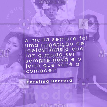 Você concorda com essa frase da Carolina Herrera? ? Comenta aqui embaixo! ? #Moda #frasesdemoda #AhazouFashion #carolinaherrera  #fashion  #style