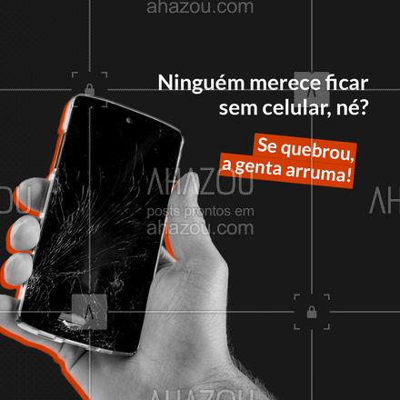 Celular quebrado na nossa mão volta pra você com cara de novo. E aí, qual é o problema com o seu aparelho? ? #AhazouTec  #AssistenciaCelular #celulares