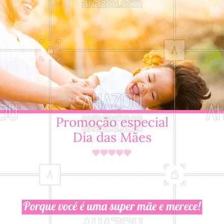 Hoje no Dia das Mães, desejamos felicitações à todas. E como presente uma promoção especial para vocês. Vocês merecem. #promoção #diadasmães #ahazou #editável #motivacional #especialdiadasmães