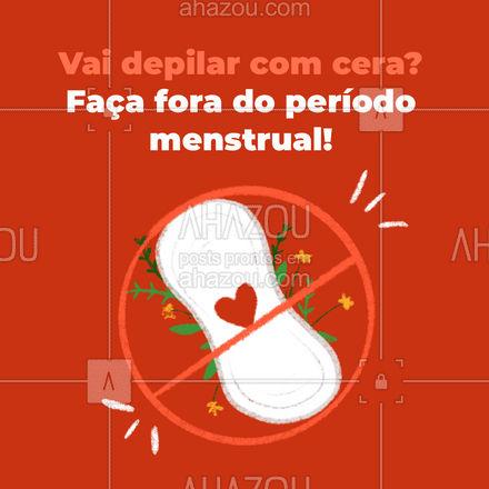 Próximo ao período menstrual ou durante, a pele fica mais sensível e, por tanto, esses procedimentos ficam mais dolorosos. Evite depilar com cera nesse tempo e programe-se para aproveitar os resultados. #AhazouBeauty #bemestar #beleza #depilação