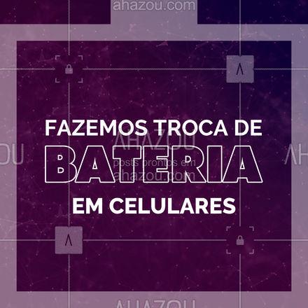 Você precisa trocar a bateria do seu celular? Estamos aqui para você! Conte com o nosso serviço. #Troca #AhazouTec  #Bateria