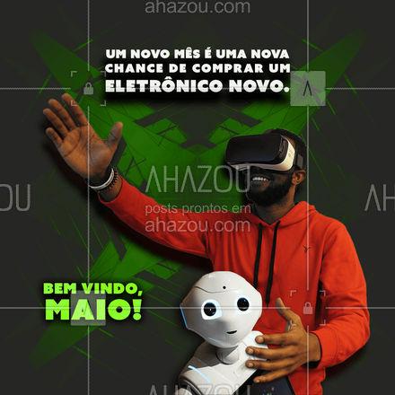 Você não vai perder essa oportunidade, vai? ?  #maio #bemvindomaio #novomes #AhazouTec   #tecnologia #eletrônicos #AssistenciaTecnica #assistencia