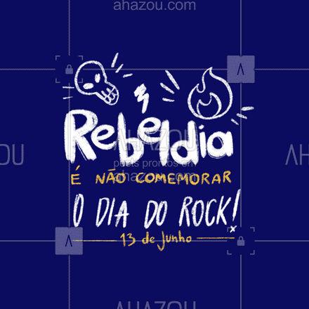 Quando pensamos no Rock, pensamos na rebeldia. Mas a verdadeira rebeldia é não aproveitar o Dia mundial do rock.  #ahazou #diamundialdorock #rockandroll