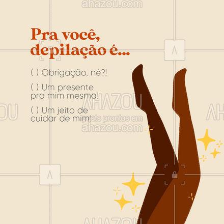 E aí, o que é a depilação pra você? 🤔 Conta pra gente! 👇  #depilação #enquete #AhazouBeauty  #beleza  #epilação  #bemestar