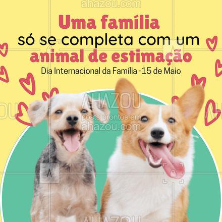 Diz para gente, a sua família já está completa???  #Diainternacionaldafamilia #AhazouPet #pets #familia #datacomemorativa