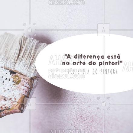 É nessa arte que nossa vida se enche de cor, muito obrigado! #AhazouServiços #pintura  #painter  #serviçosparacasa  #pintor #diadopintor