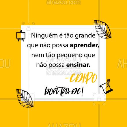 Que possamos levar essa frase para a vida! ? #boatarde #edipo #AhazouEdu #educação #aulaparticular #AhazouEdu