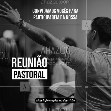 Nossa reunião pastoral acontecerá no dia (colocar o dia aqui) às (colocar o horário e o local). Você está convidado. #reunião #reuniãopastoral  #AhazouFé #convite #informações #feereligiao