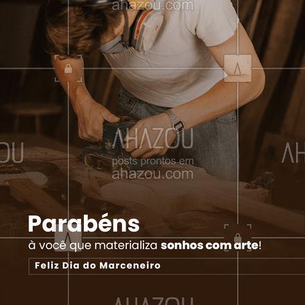 Feliz dia do Marceneiro! ? #AhazouServiços #diadomarceneiro #parabéns #móveis #madeira #arte