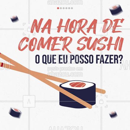 Agora que você já sabe o que fazer quando for comer sushi, que tal vir para cá praticar? ?? #SushiLovers #Sushi #CarrosselAhz #AhazouTaste  #comidajaponesa #sushitime #japanesefood
