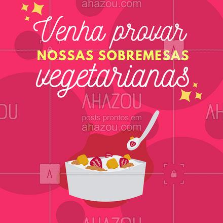 Um docinho vai sempre bem depois da refeição né? aqui nós temos opções deliciosas e vegetarianas, chama a família e vem fazer a sua refeição completa ? #ahazoutaste #vegetariano #sobremesa #convite #restaurante #doce