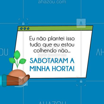 Alguém mais tem essa mesma certeza? ??? #horta #colheita #engraçado #ahazou #meme #humor  #frasesmotivacionais