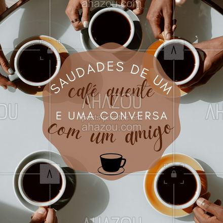ôhhh saudade né?! Convida seu amigo e passa um café bem forte ?☕   #ahazoutaste  #café #coffee #barista #coffeelife #saudade #diadasaudade