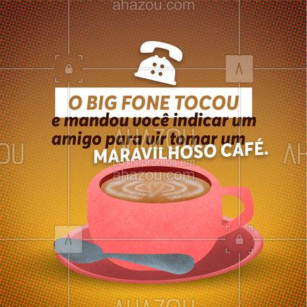 Se o big fone tocou é porque o seu amigo merece conhecer o nosso maravilhoso café! Marque seu amigo aqui e aproveite para vir junto com o seu amigo para tomar um delicioso café. ☕ #Café #BigFone #Meme #ahazoutaste #BBB #Cafeteria