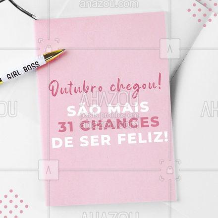 Seja bem-vindo Outubro! Que todos os dias sejam novas chances de evoluir e ser feliz! #outubro #bem-vindo #AhazouBeauty