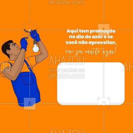 Perder uma promoção dessa? Tem que ser muito azarado! #AhazouServiços #serviços #eletricista #eletricidade #eletrica #serviçosparacasa #diadoazar