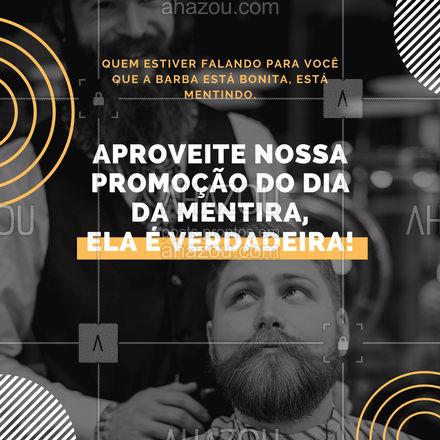 Isso mesmo, é dia da mentira, mas a promoção é verdadeira. Venha aproveitar o que preparamos para você: (colocar aqui informações da promoção). #promoção #diadamentira #AhazouBeauty #convite #promocional #barbearia #barber