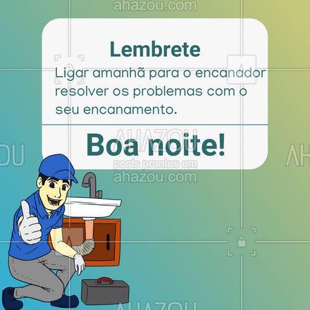 Após esse lembrete importantíssimo, te desejamos um ótimo descanso!😁 #boanoite #encanador #encanamento #encanação #AhazouServiços