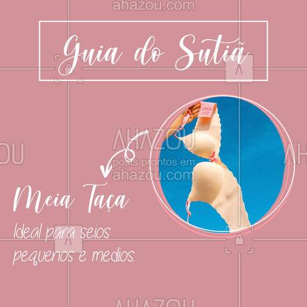 O meia taça é um dos modelos mais populares do mercado, com seu formato arredondado e um aro na base que dá sustentação ao seio! #GuiadoSutiã #MeiaTaça  #AhazouFashion #ModaÍntima #ModaFeminina