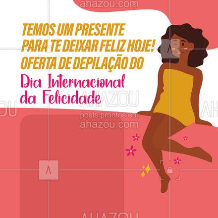 Esperamos que você goste desse mimo no Dia Internacional da Felicidade. ? Agende seu horário e fique com a pele macia e lisinha! #depilação #promoção #DiaInternacionaldaFelicidade #AhazouBeauty #epilação #beleza #bemestar