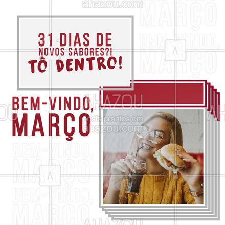 Quem mais vai aproveitar pra se deliciar com a gente?!?   #Frases #Março #BemVindo #AhazouTaste #Gastronomia