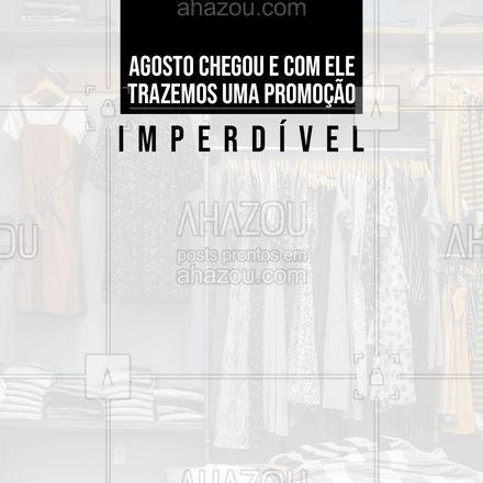 Para o mês de agosto criamos uma promoção imperdível para vocês estarem sempre na moda. Não percam essa oferta exclusiva e renovem o seu guarda-roupas. #promoção #AhazouFashion  #fashion #moda