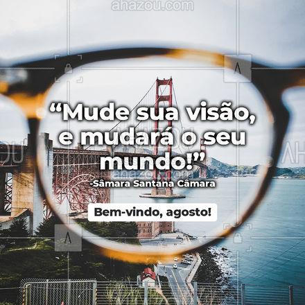 Desejo que nesse novo mês, sua visão da vida fique mais clara e nítida! #oculos #oticas #AhazouÓticas #motivacional #agosto #bemvindoagosto #bemvindo