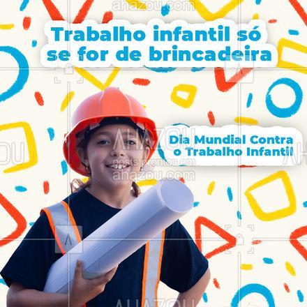 Trabalho na infância só se for uma brincadeira. Não tolere nenhum tipo de trabalho infantil! #diamundialcontraotrabalhoinfantil #ahazou #crianças #infância