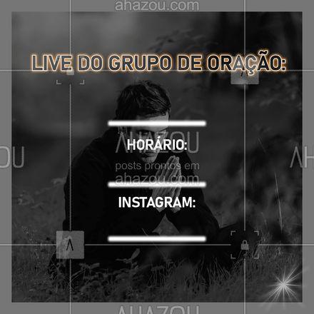 Venha participar da live do nosso grupo de orações (colocar nome do grupo aqui), que acontecerá no horário: (colocar horário aqui). Siga nosso insta (colocar insta) para poder participar. #live #grupodeoração #AhazouFé #editável