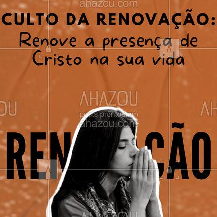 Venha fazer parte do nosso culto da renovação! Renove a presença de Cristo na sua vida! #AhazouFé  #fécristã  #palavradeDeus  #igreja  #Deus  #orações  #Cristo