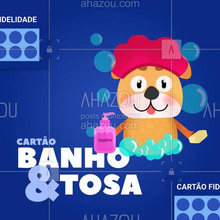 Faça já o seu cartão fidelidade Banho&Tosa e ao completar 10 banhos, ganhe o próximo de graça! #Cartão #AhazouPet #Fidelidade