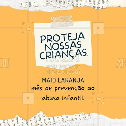 Apoie você também está campanha! Proteja nossas crianças, mês de prevenção ao combate ao abuso de crianças e adolescentes. #MaioLaranja #Campanha #ahazou #AbusoInfantil #Maio #Laranja