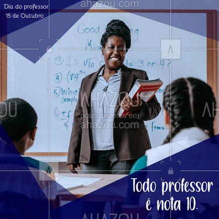 Se tivesse uma prova para avaliar a qualidade de um profissional, todo professor seria nota 10. #ahazou #Diadoprofessor #professor
