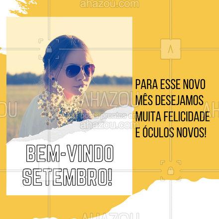 Em um mês tão lindo como este, desejamos somente coisas maravilhosas, e muitos óculos novos para vocês! #oticas #oculos #lentes #armaçao #AhazouÓticas #setembro #bemvindosetembro #bemvindo