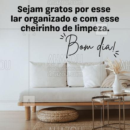 Comece o dia lembrando que hoje a casa vai te trazer a paz que você precisava. ?  #AhazouServiços #limpeza #bomdia #frase #motivacional #organizacao #gratos