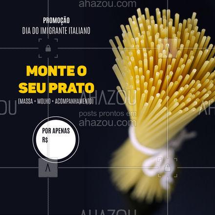 Como hoje é Dia do Imigrante Italiano, você quem monta o seu prato com a massa de sua escolha. Você não vai perder, vai? ?❤️️ . ?(nome do estabelecimento)? ?(inserir contato) ?(inserir endereço) ⏰(inserir horário de funcionamento)  #DiadoImigranteItaliano #Promoção #AhazouTaste #EditaveisAhz #ComidaItaliana