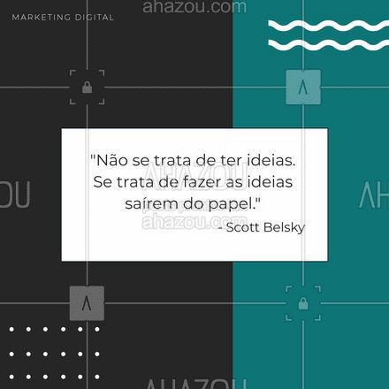 Uma boa ideia no papel é só um rascunho. Uma ideia aplicada, é uma chance de sucesso! ??? #scottbelsky #empreendedores #AhazouMktDigital #frasesdesucesso  #marketingdigital #marketing