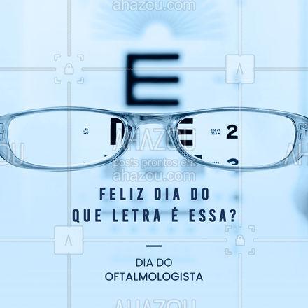 """Quem já foi no oftalmologista já escutou muito essa frase, """"que letra é essa?"""" Feliz dia para todos os oftalmologistas, que vem cuidando e prevenindo doenças ligadas ao sistema ocular! #AhazouSaude #viverbem #bemestar #saude #qualidadedevida #oftamologista #AhazouSaude"""