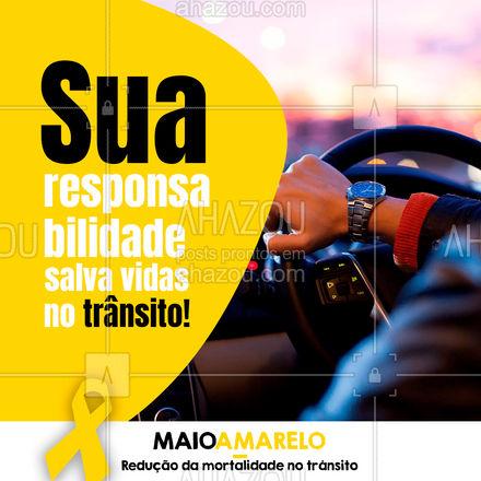 Seja responsável, seja consciente, vidas dependem disso! #ahazou #frasesmotivacionais #motivacionais #motivacional #maio #maioamarelo #trânsitoseguro