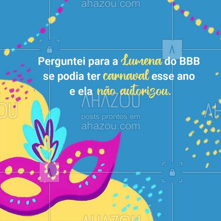 Poxa se a Lumena não autorizou então esse ano vai realmente ter que ficar sem carnaval! Quem aí está triste com a falta do carnaval também? ?#Carnaval #Lumena #BBB #Meme #ahazou #SemCarnaval #Folia
