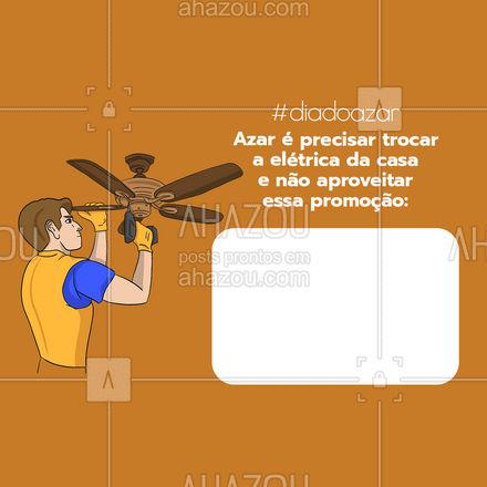 Imagina quanto azar seria isso? Não é bom nem pensar! #AhazouServiços  #serviços #eletricista #eletricidade #eletrica #serviçosparacasa #diadoazar