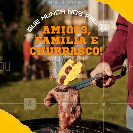 As principais razões para felicidade na vida! Que nunca nos falte o essencial! ?? #ahazoutaste  #churrasco #meatlover #churrascoterapia