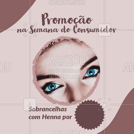 Fique ainda mais bonita com a nossa promoção na Semana do Consumidor! ? Entre em contato e agende seu horário: (inserir contato) #sobrancelhas #beleza #AhazouBeauty #semanadoconsumidor #henna #sobrancelhasperfeitas