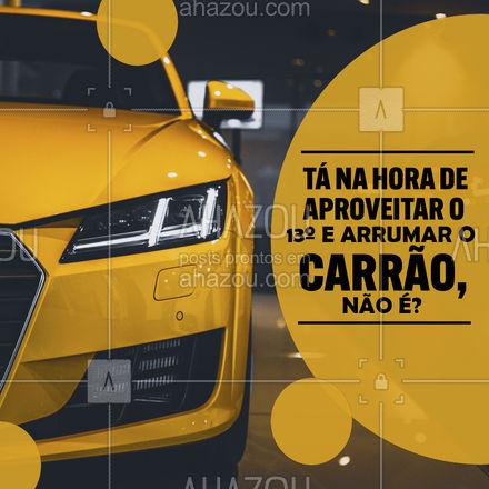 Aproveite o 13º com sabedoria, utilize para dar aquela geral que seu automóvel tá precisando. #13ºsalário #automóvel #AhazouAuto #investimento #convite